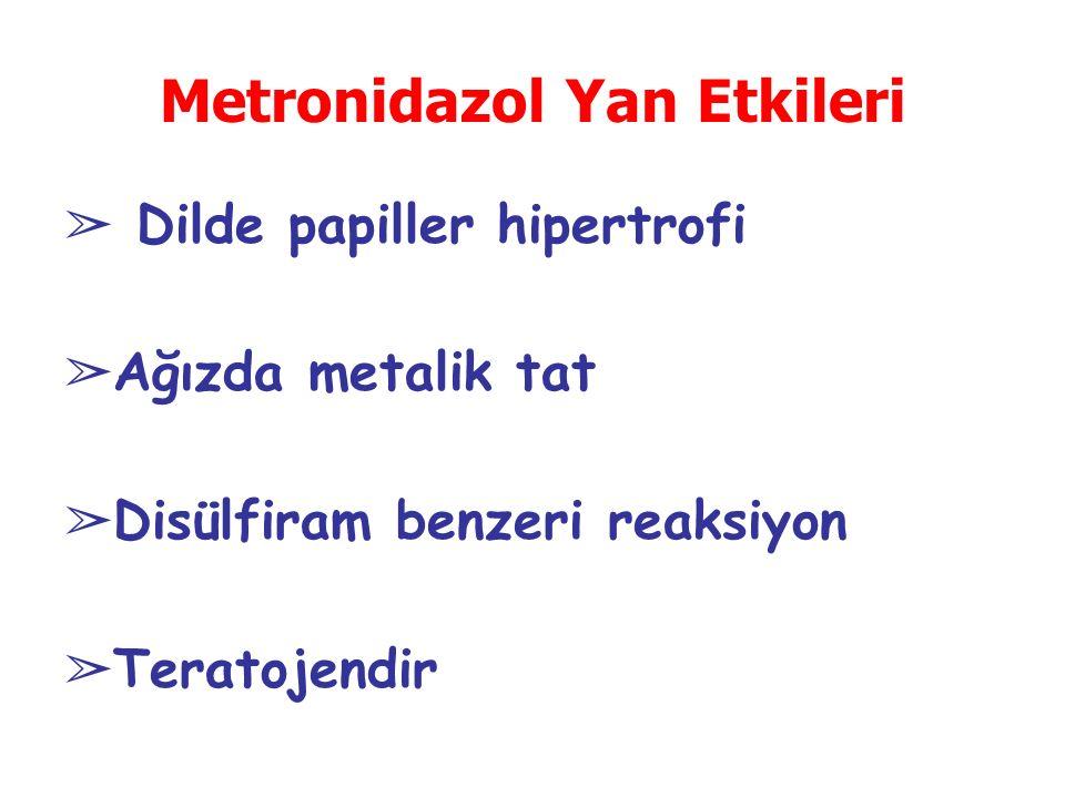 Metronidazol Yan Etkileri ➢ Dilde papiller hipertrofi ➢ Ağızda metalik tat ➢ Disülfiram benzeri reaksiyon ➢ Teratojendir