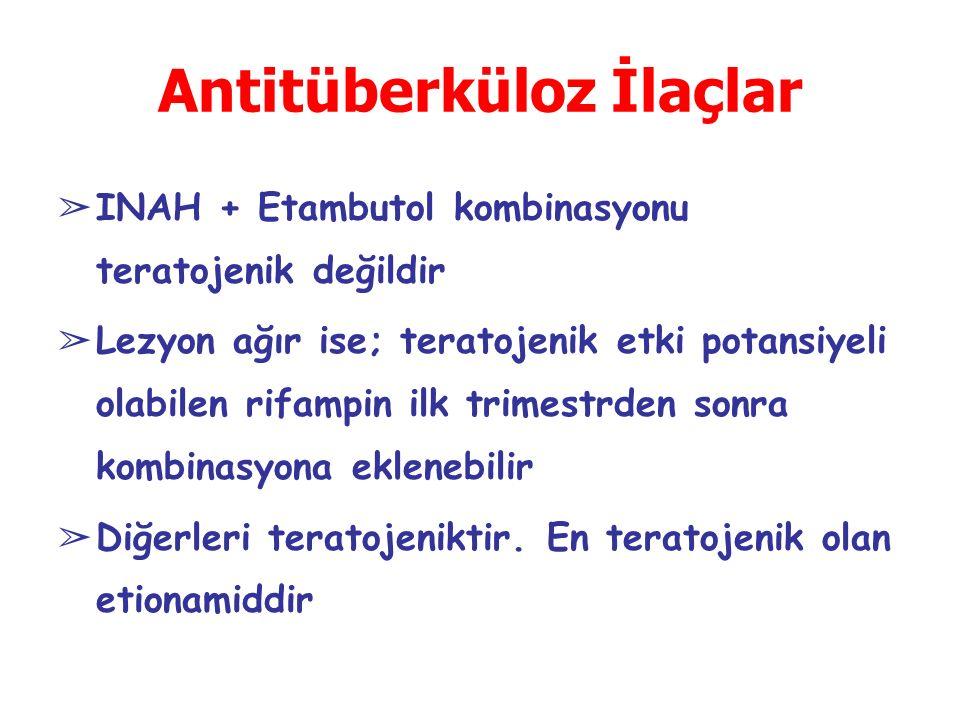 Antitüberküloz İlaçlar ➢ INAH + Etambutol kombinasyonu teratojenik değildir ➢ Lezyon ağır ise; teratojenik etki potansiyeli olabilen rifampin ilk trimestrden sonra kombinasyona eklenebilir ➢ Diğerleri teratojeniktir.
