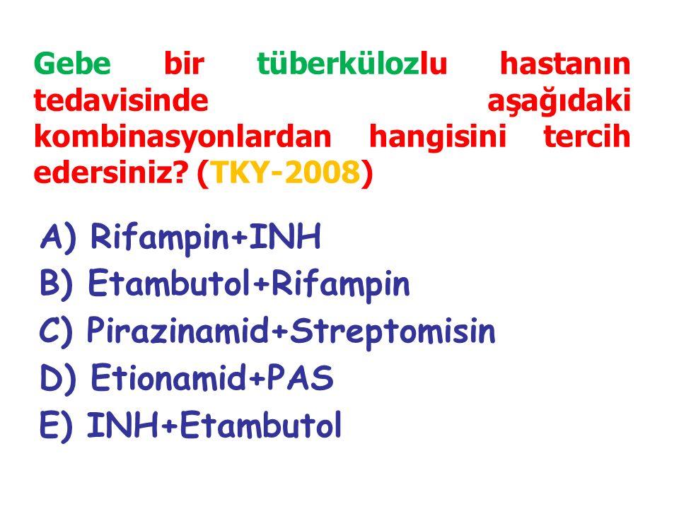 A) Rifampin+INH B) Etambutol+Rifampin C) Pirazinamid+Streptomisin D) Etionamid+PAS E) INH+Etambutol Gebe bir tüberkülozlu hastanın tedavisinde aşağıdaki kombinasyonlardan hangisini tercih edersiniz.