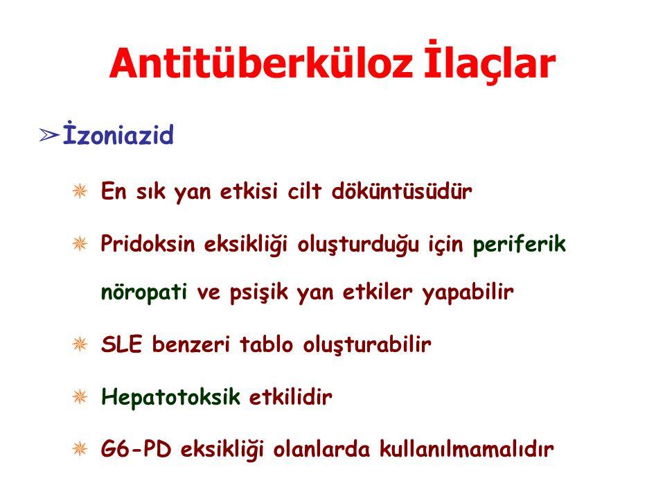 Antitüberküloz İlaçlar ➢ İzoniazid ✵ En sık yan etkisi cilt döküntüsüdür ✵ Pridoksin eksikliği oluşturduğu için periferik nöropati ve psişik yan etkiler yapabilir ✵ SLE benzeri tablo oluşturabilir ✵ Hepatotoksik etkilidir ✵ G6-PD eksikliği olanlarda kullanılmamalıdır
