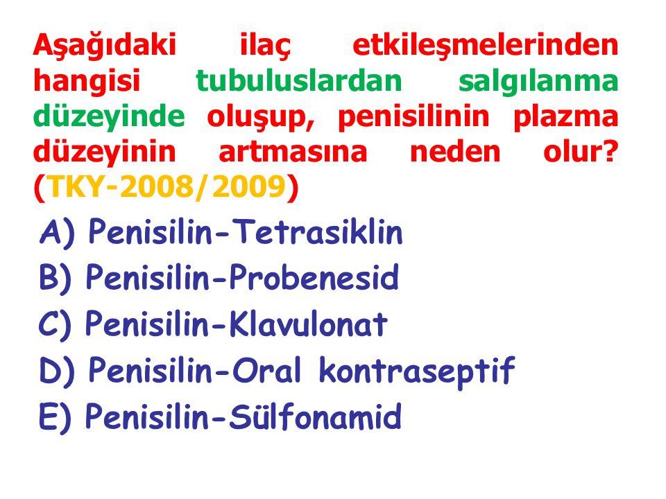 A) Penisilin-Tetrasiklin B) Penisilin-Probenesid C) Penisilin-Klavulonat D) Penisilin-Oral kontraseptif E) Penisilin-Sülfonamid Aşağıdaki ilaç etkileşmelerinden hangisi tubuluslardan salgılanma düzeyinde oluşup, penisilinin plazma düzeyinin artmasına neden olur.