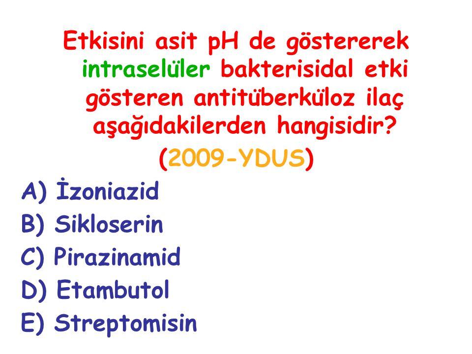 Etkisini asit pH de göstererek intraselu ̈ ler bakterisidal etki gösteren antitu ̈ berku ̈ loz ilaç aşağıdakilerden hangisidir? (2009-YDUS) A) İzoniaz
