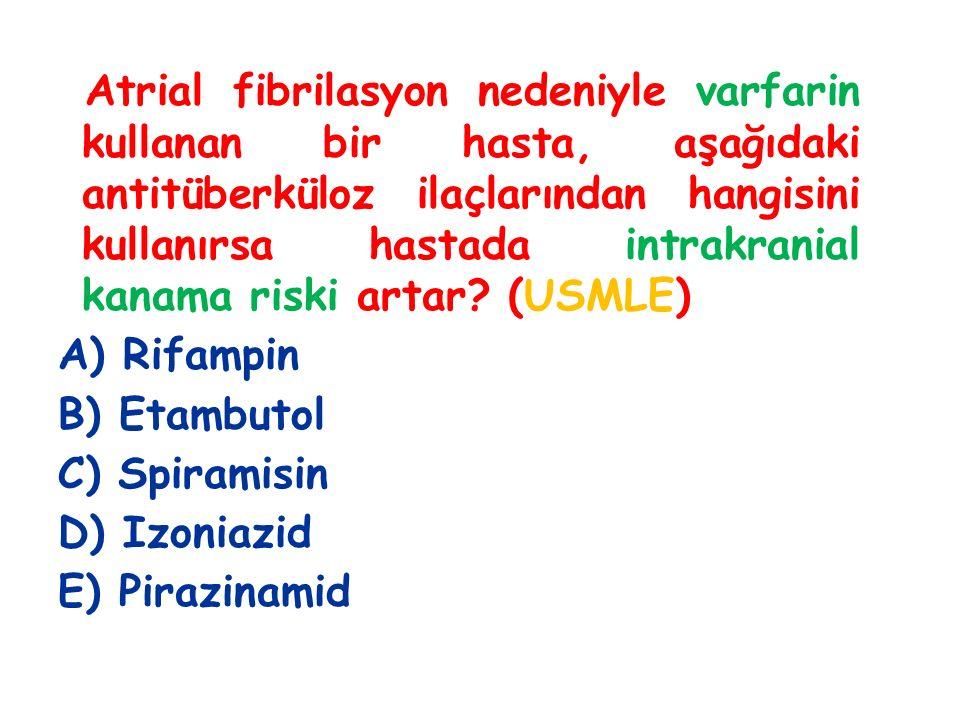 Atrial fibrilasyon nedeniyle varfarin kullanan bir hasta, aşağıdaki antitüberküloz ilaçlarından hangisini kullanırsa hastada intrakranial kanama riski