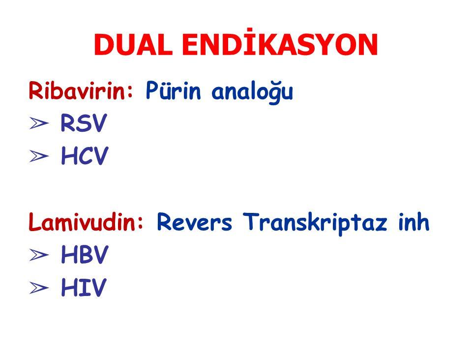 Ribavirin: Pürin analoğu ➢ RSV ➢ HCV Lamivudin: Revers Transkriptaz inh ➢ HBV ➢ HIV DUAL ENDİKASYON