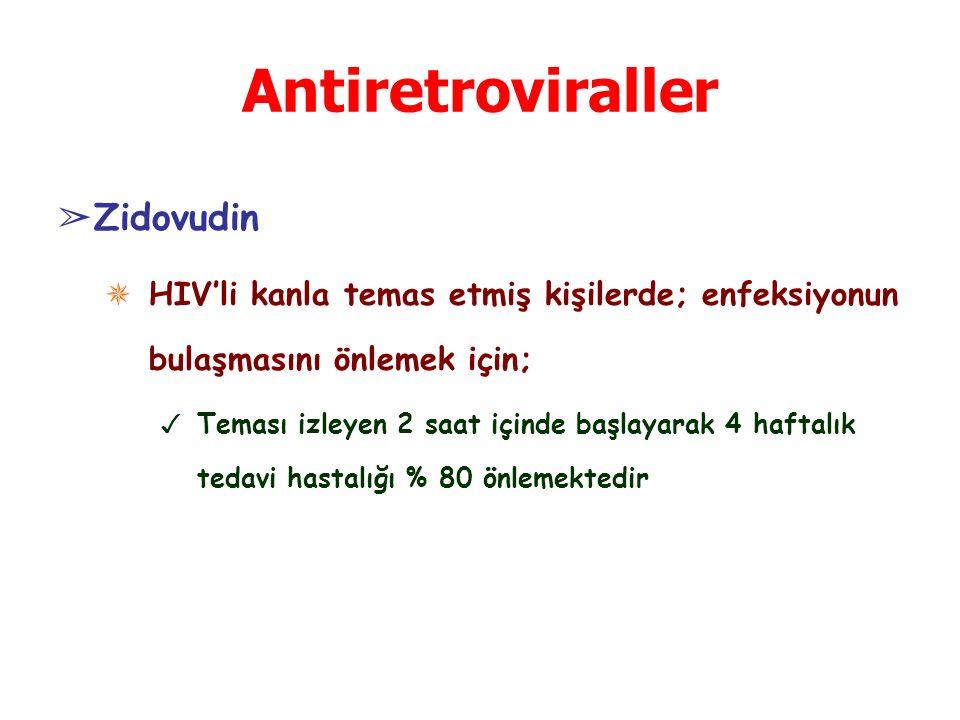 Antiretroviraller ➢ Zidovudin ✵ HIV'li kanla temas etmiş kişilerde; enfeksiyonun bulaşmasını önlemek için; ✓ Teması izleyen 2 saat içinde başlayarak 4
