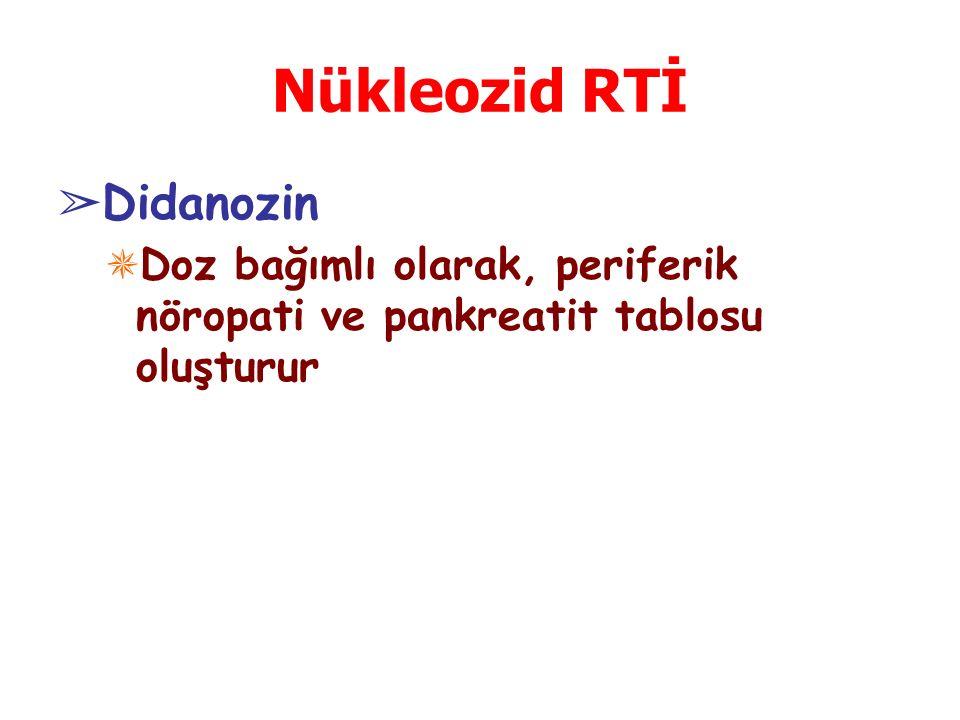 Nükleozid RTİ ➢ Didanozin ✵ Doz bağımlı olarak, periferik nöropati ve pankreatit tablosu oluşturur