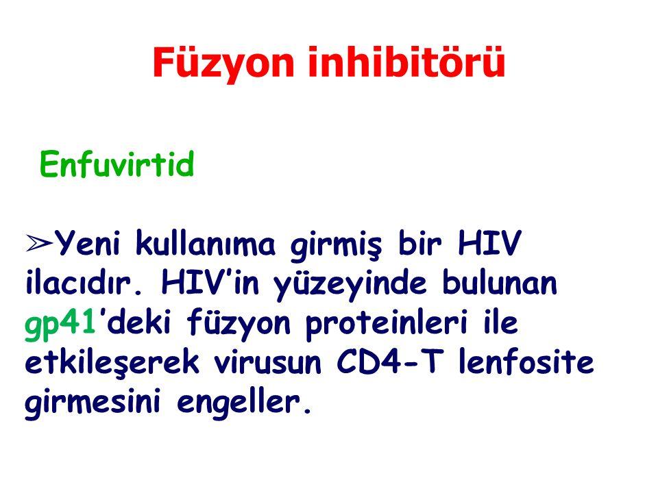 Füzyon inhibitörü Enfuvirtid ➢ Yeni kullanıma girmiş bir HIV ilacıdır. HIV'in yüzeyinde bulunan gp41'deki füzyon proteinleri ile etkileşerek virusun C