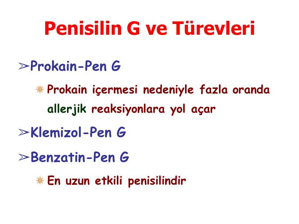 Penisilin G ve Türevleri ➢ Prokain-Pen G ✵ Prokain içermesi nedeniyle fazla oranda allerjik reaksiyonlara yol açar ➢ Klemizol-Pen G ➢ Benzatin-Pen G ✵ En uzun etkili penisilindir
