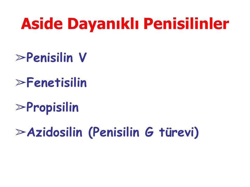 Aside Dayanıklı Penisilinler ➢ Penisilin V ➢ Fenetisilin ➢ Propisilin ➢ Azidosilin (Penisilin G türevi)