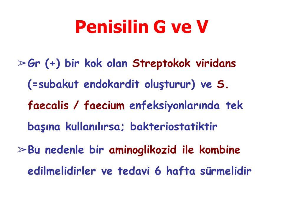 Penisilin G ve V ➢ Gr (+) bir kok olan Streptokok viridans (=subakut endokardit oluşturur) ve S. faecalis / faecium enfeksiyonlarında tek başına kulla