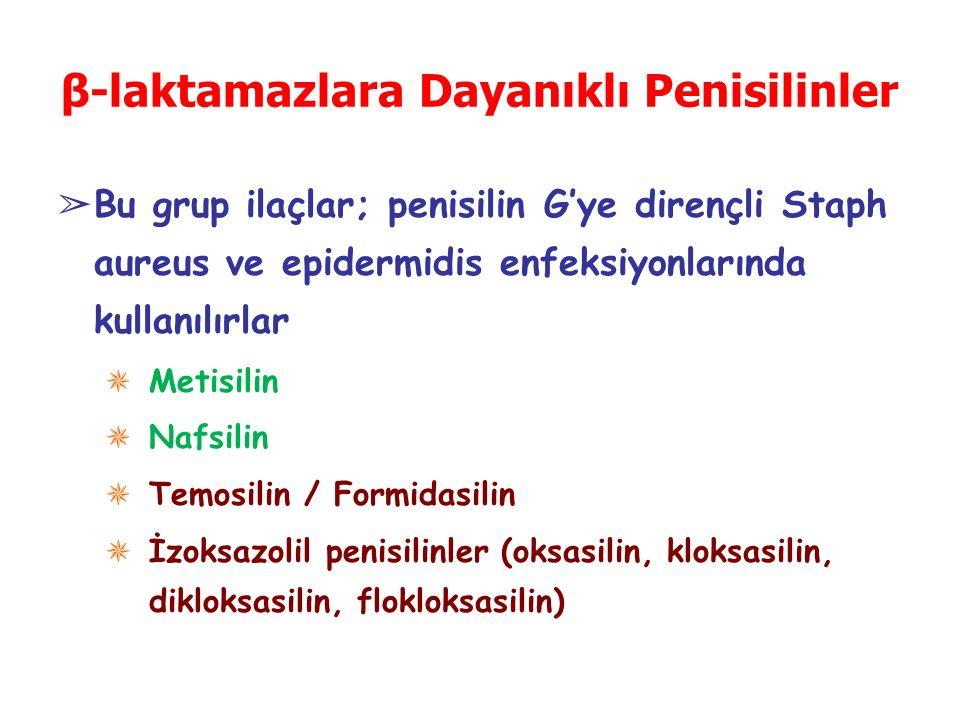 β-laktamazlara Dayanıklı Penisilinler ➢ Bu grup ilaçlar; penisilin G'ye dirençli Staph aureus ve epidermidis enfeksiyonlarında kullanılırlar ✵ Metisil