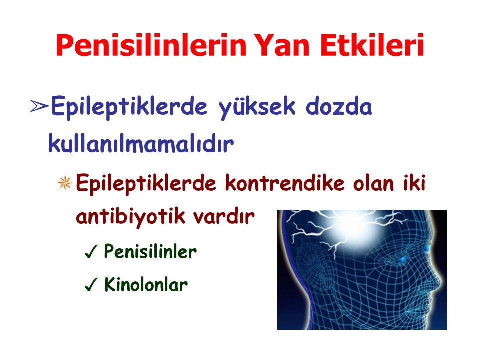 Penisilinlerin Yan Etkileri ➢ Epileptiklerde yüksek dozda kullanılmamalıdır ✵ Epileptiklerde kontrendike olan iki antibiyotik vardır ✓ Penisilinler ✓