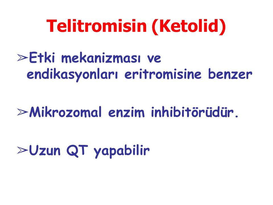 Telitromisin (Ketolid) ➢ Etki mekanizması ve endikasyonları eritromisine benzer ➢ Mikrozomal enzim inhibitörüdür. ➢ Uzun QT yapabilir