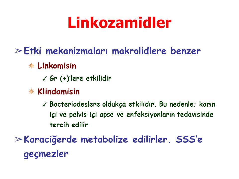 Linkozamidler ➢ Etki mekanizmaları makrolidlere benzer ✵ Linkomisin ✓ Gr (+)'lere etkilidir ✵ Klindamisin ✓ Bacteriodeslere oldukça etkilidir.
