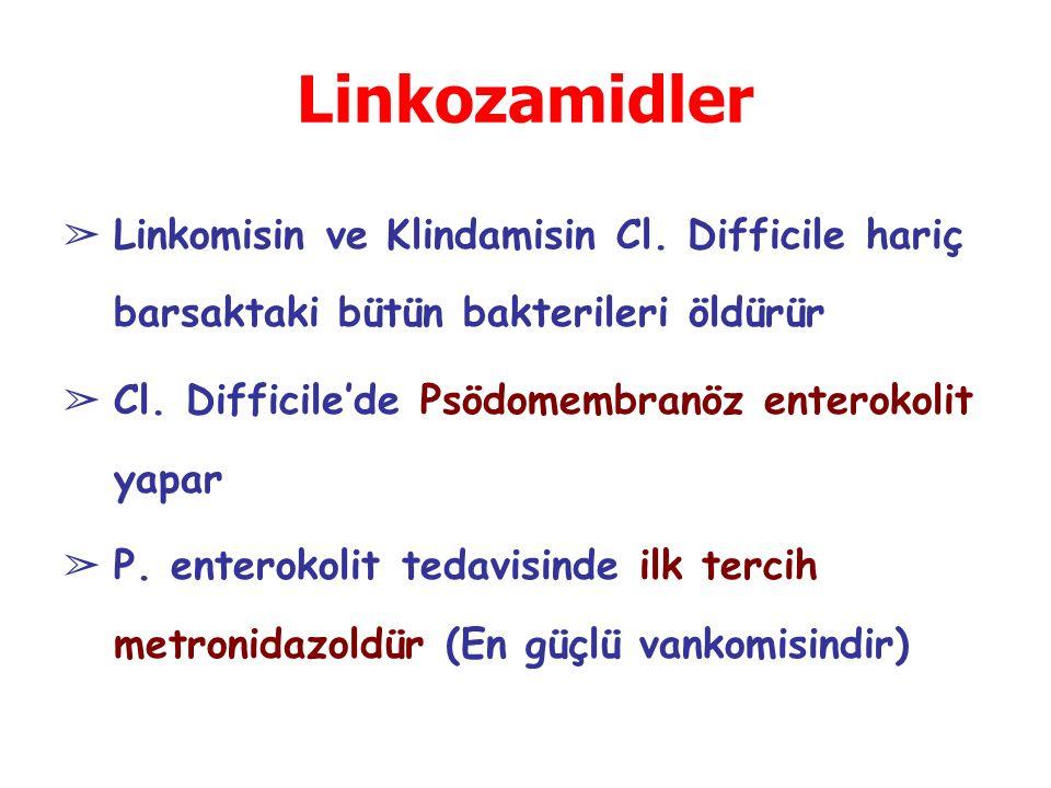 Linkozamidler ➢ Linkomisin ve Klindamisin Cl. Difficile hariç barsaktaki bütün bakterileri öldürür ➢ Cl. Difficile'de Psödomembranöz enterokolit yapar