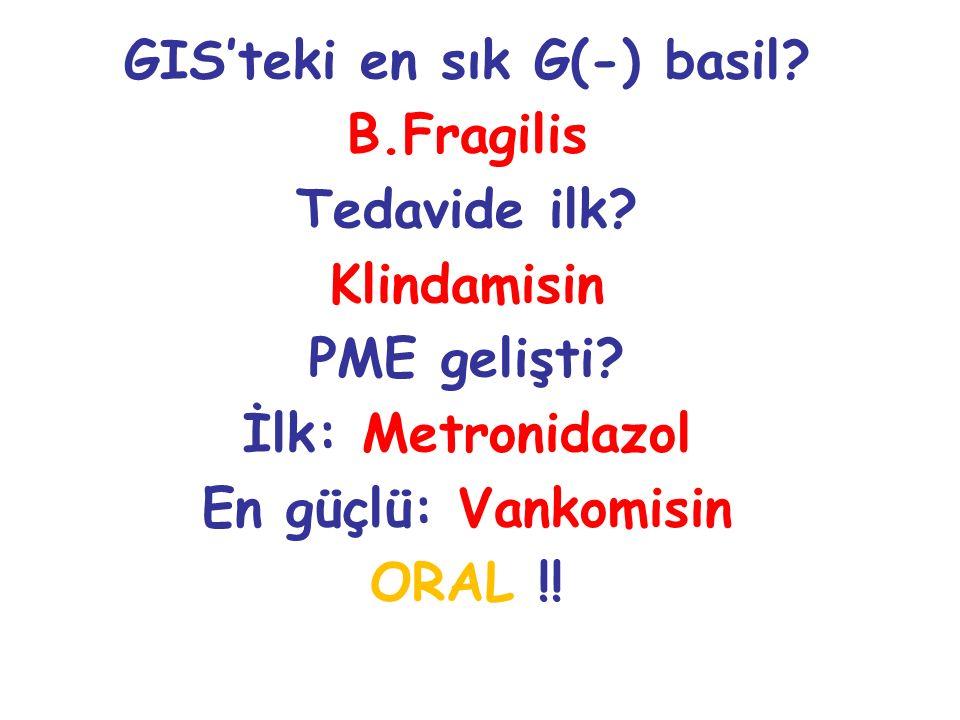 GIS'teki en sık G(-) basil? B.Fragilis Tedavide ilk? Klindamisin PME gelişti? İlk: Metronidazol En güçlü: Vankomisin ORAL !!
