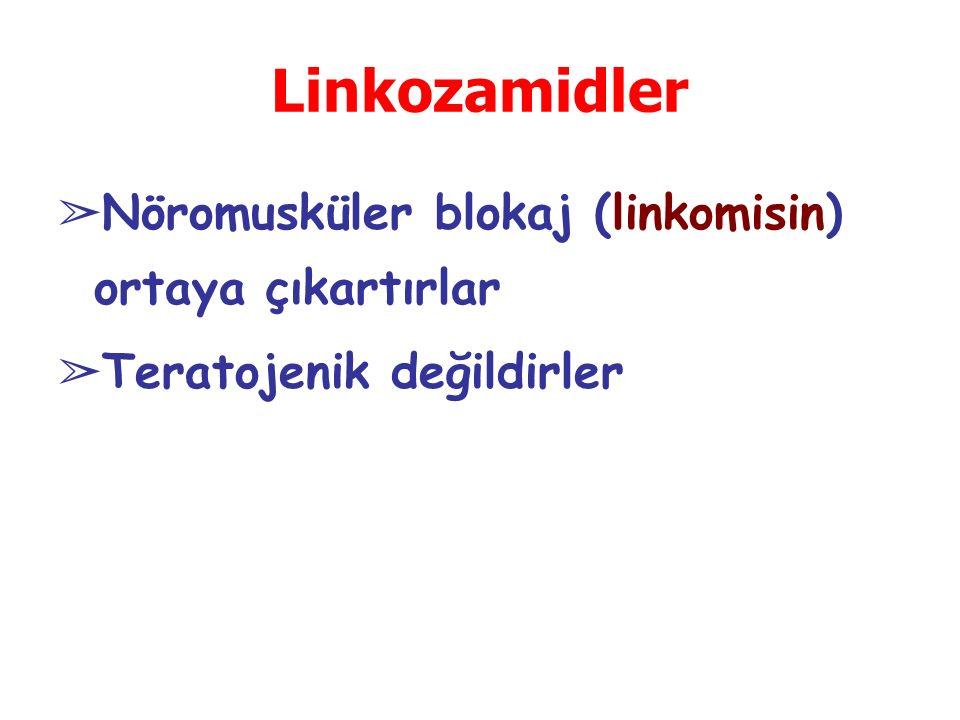 Linkozamidler ➢ Nöromusküler blokaj (linkomisin) ortaya çıkartırlar ➢ Teratojenik değildirler