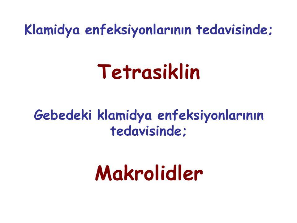 Klamidya enfeksiyonlarının tedavisinde; Tetrasiklin Gebedeki klamidya enfeksiyonlarının tedavisinde; Makrolidler