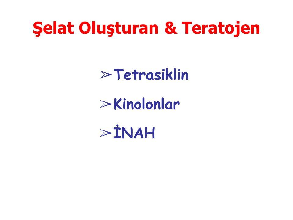 Şelat Oluşturan & Teratojen ➢ Tetrasiklin ➢ Kinolonlar ➢ İNAH