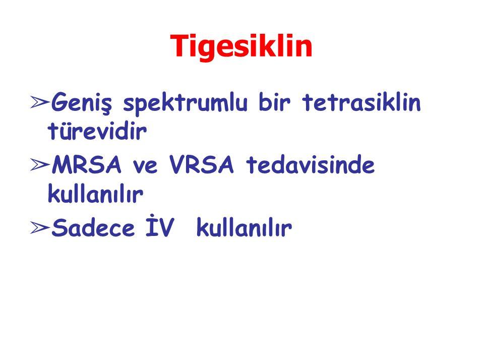 Tigesiklin ➢ Geniş spektrumlu bir tetrasiklin türevidir ➢ MRSA ve VRSA tedavisinde kullanılır ➢ Sadece İV kullanılır