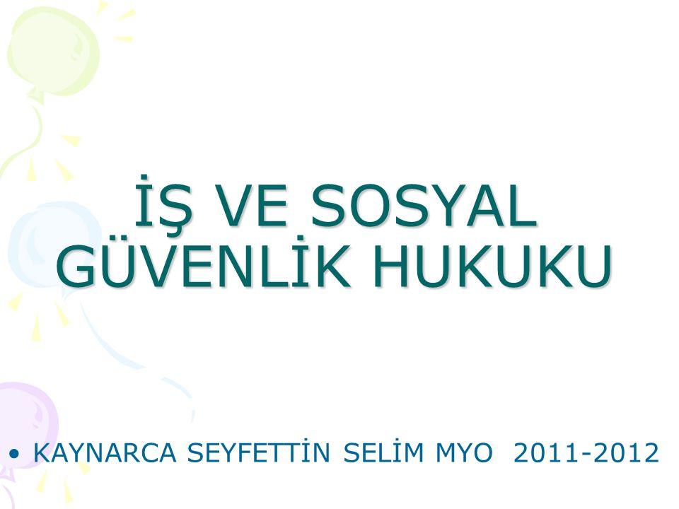 İŞ VE SOSYAL GÜVENLİK HUKUKU KAYNARCA SEYFETTİN SELİM MYO 2011-2012