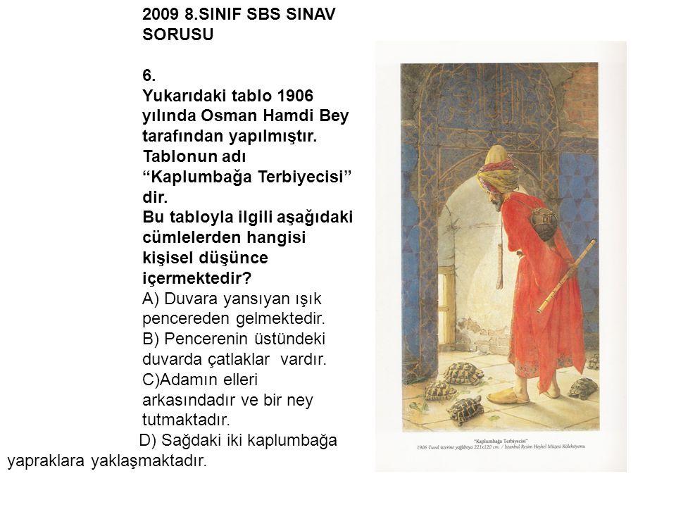 """2009 8.SINIF SBS SINAV SORUSU 6. Yukarıdaki tablo 1906 yılında Osman Hamdi Bey tarafından yapılmıştır. Tablonun adı """"Kaplumbağa Terbiyecisi"""" dir. Bu t"""