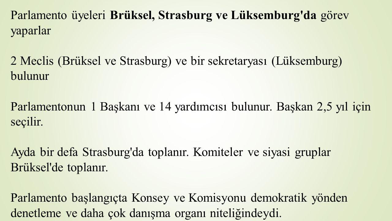 Parlamento üyeleri Brüksel, Strasburg ve Lüksemburg da görev yaparlar 2 Meclis (Brüksel ve Strasburg) ve bir sekretaryası (Lüksemburg) bulunur Parlamentonun 1 Başkanı ve 14 yardımcısı bulunur.