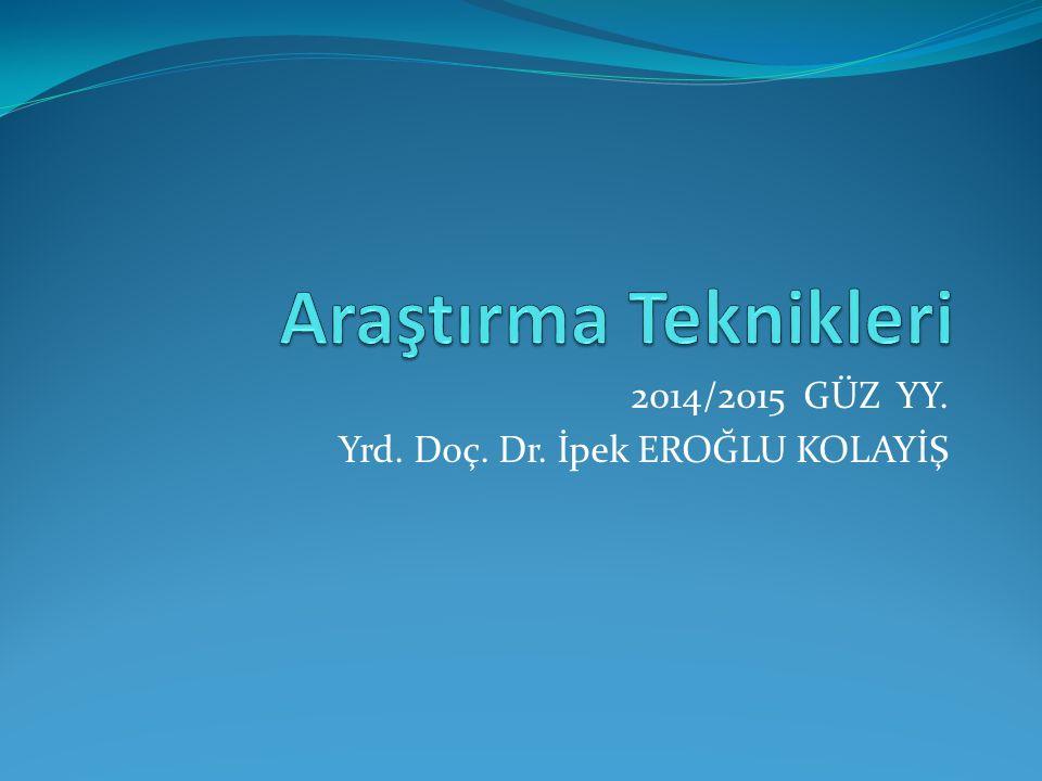 2014/2015 GÜZ YY. Yrd. Doç. Dr. İpek EROĞLU KOLAYİŞ