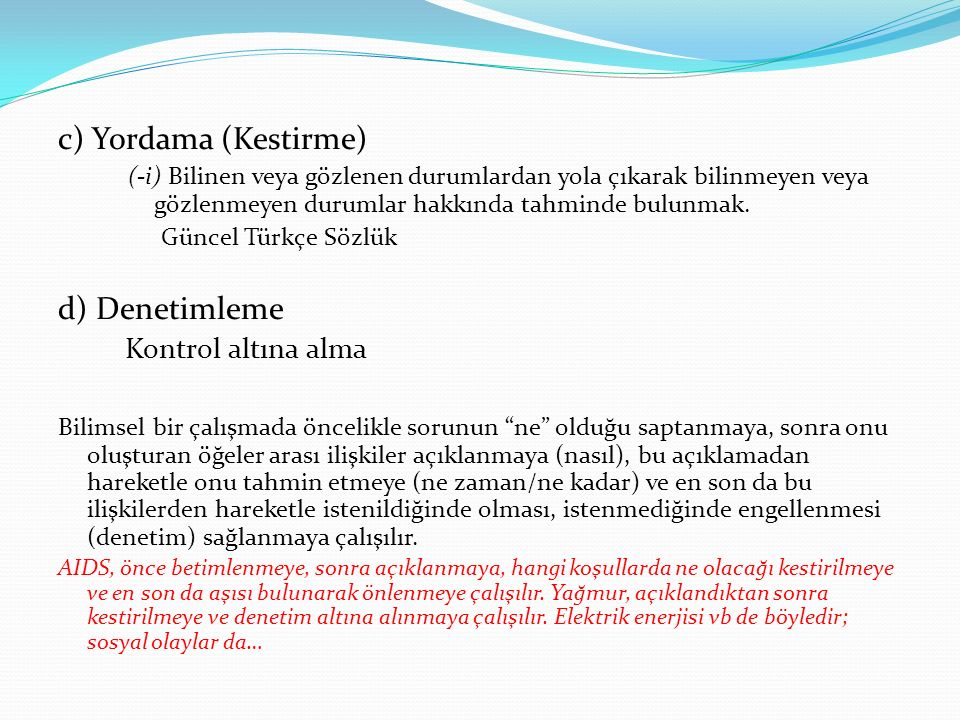 c) Yordama (Kestirme) (-i) Bilinen veya gözlenen durumlardan yola çıkarak bilinmeyen veya gözlenmeyen durumlar hakkında tahminde bulunmak. Güncel Türk