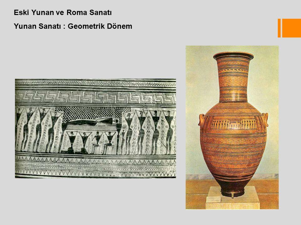 Eski Yunan ve Roma Sanatı Yunan Sanatı : Geometrik Dönem
