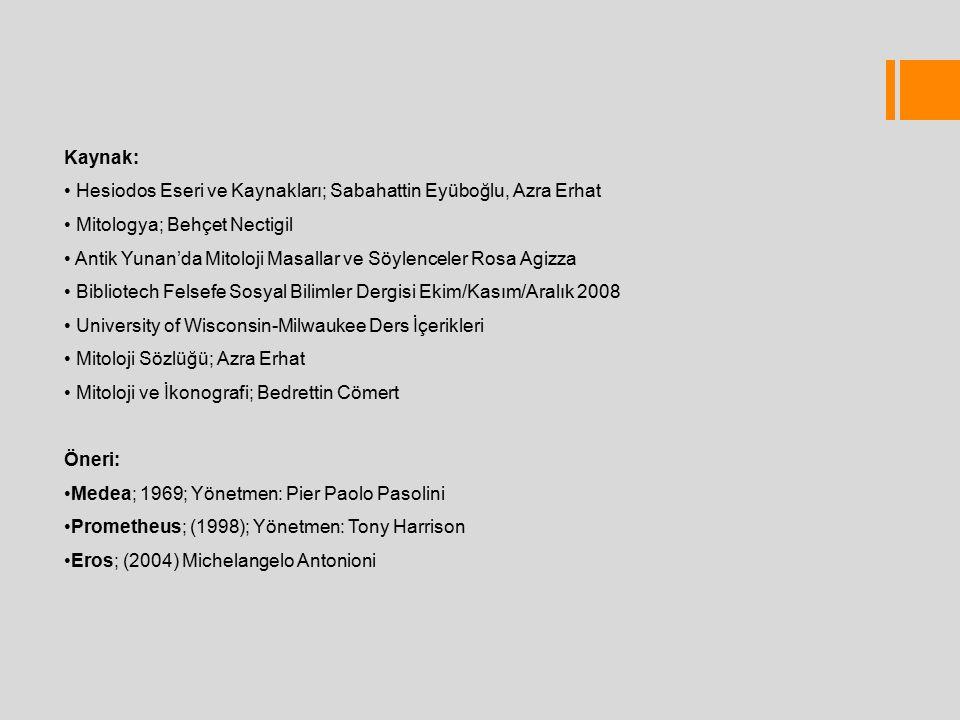 Kaynak: Hesiodos Eseri ve Kaynakları; Sabahattin Eyüboğlu, Azra Erhat Mitologya; Behçet Nectigil Antik Yunan'da Mitoloji Masallar ve Söylenceler Rosa Agizza Bibliotech Felsefe Sosyal Bilimler Dergisi Ekim/Kasım/Aralık 2008 University of Wisconsin-Milwaukee Ders İçerikleri Mitoloji Sözlüğü; Azra Erhat Mitoloji ve İkonografi; Bedrettin Cömert Öneri: Medea; 1969; Yönetmen: Pier Paolo Pasolini Prometheus; (1998); Yönetmen: Tony Harrison Eros; (2004) Michelangelo Antonioni