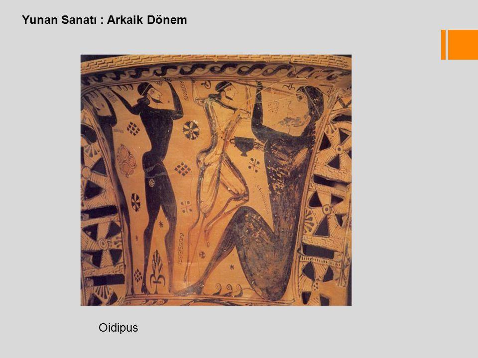 Yunan Sanatı : Arkaik Dönem Oidipus