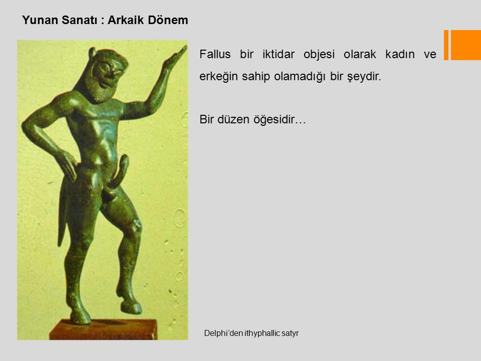 Yunan Sanatı : Arkaik Dönem Delphi'den ithyphallic satyr Fallus bir iktidar objesi olarak kadın ve erkeğin sahip olamadığı bir şeydir.