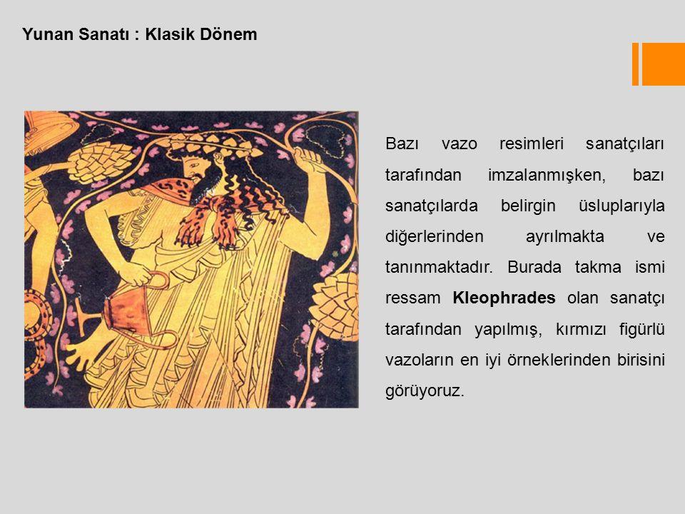 Yunan Sanatı : Klasik Dönem Bazı vazo resimleri sanatçıları tarafından imzalanmışken, bazı sanatçılarda belirgin üsluplarıyla diğerlerinden ayrılmakta ve tanınmaktadır.