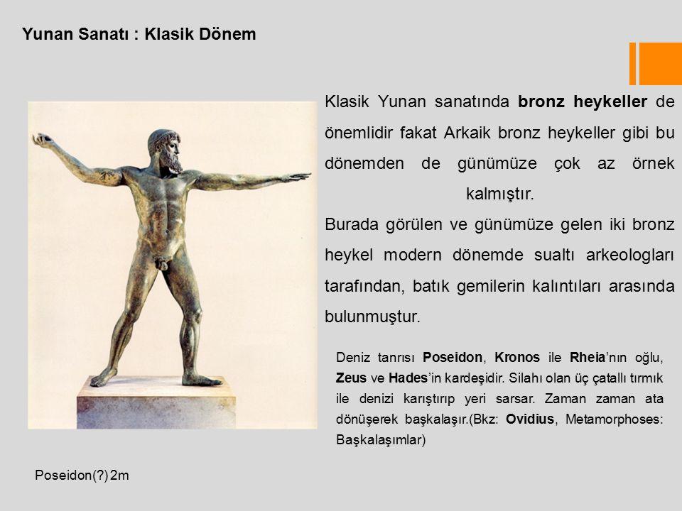 Yunan Sanatı : Klasik Dönem Klasik Yunan sanatında bronz heykeller de önemlidir fakat Arkaik bronz heykeller gibi bu dönemden de günümüze çok az örnek kalmıştır.
