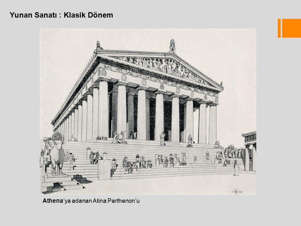 Yunan Sanatı : Klasik Dönem Athena'ya adanan Atina Parthenon'u