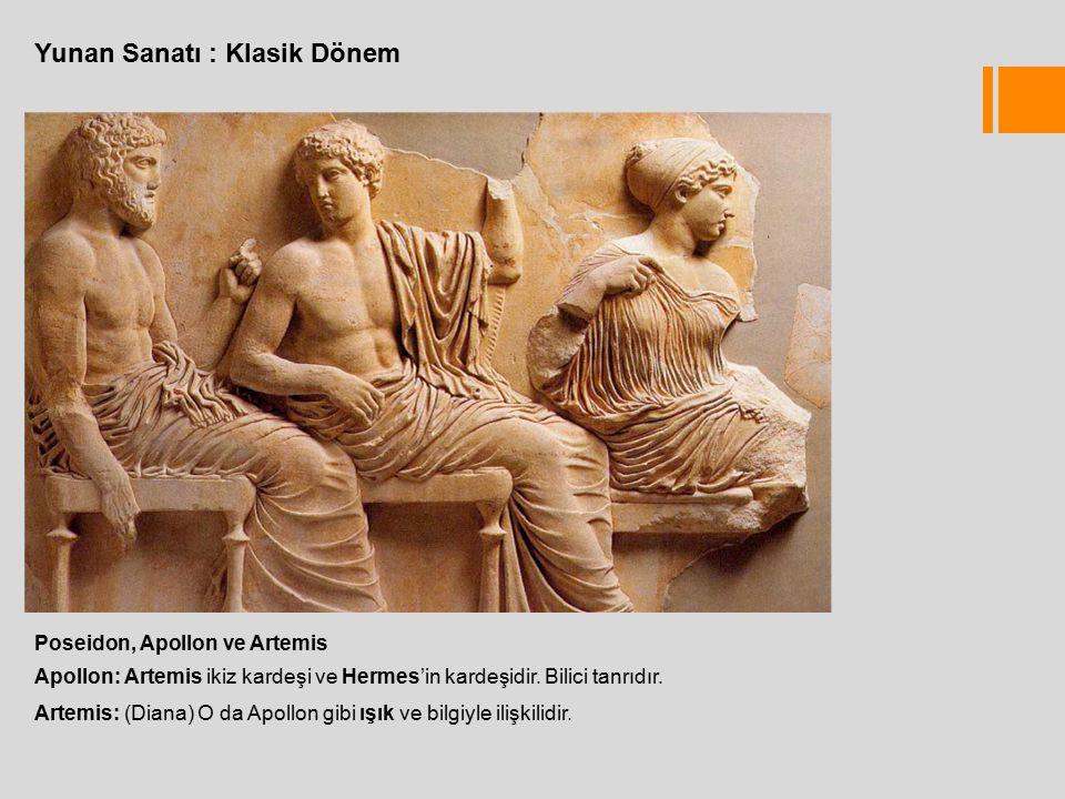 Yunan Sanatı : Klasik Dönem Poseidon, Apollon ve Artemis Apollon: Artemis ikiz kardeşi ve Hermes'in kardeşidir.