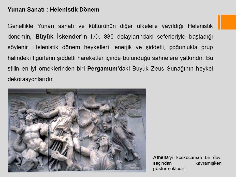 Yunan Sanatı : Helenistik Dönem Genellikle Yunan sanatı ve kültürünün diğer ülkelere yayıldığı Helenistik dönemin, Büyük İskender'in İ.Ö.