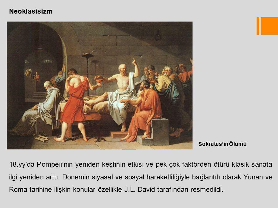 Neoklasisizm Sokrates'in Ölümü 18.yy'da Pompeii'nin yeniden keşfinin etkisi ve pek çok faktörden ötürü klasik sanata ilgi yeniden arttı.