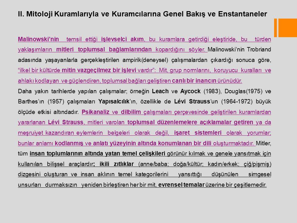 II. Mitoloji Kuramlarıyla ve Kuramcılarına Genel Bakış ve Enstantaneler Malinowski'nin temsil ettiği işlevselci akım, bu kuramlara getirdiği eleştirid
