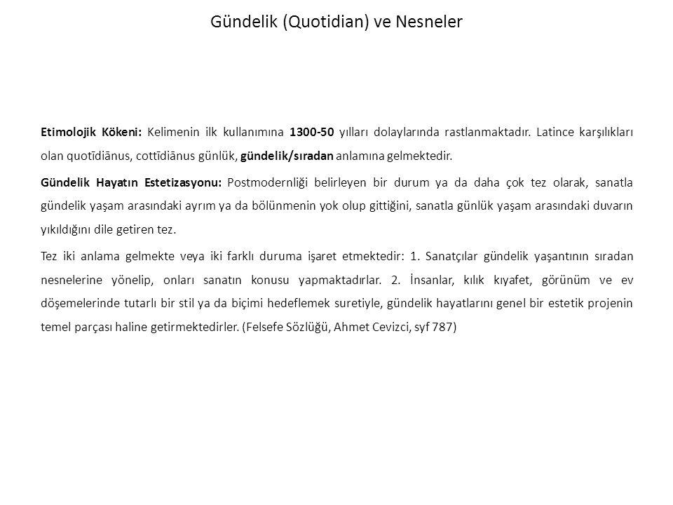 Gündelik (Quotidian) ve Nesneler Etimolojik Kökeni: Kelimenin ilk kullanımına 1300-50 yılları dolaylarında rastlanmaktadır.