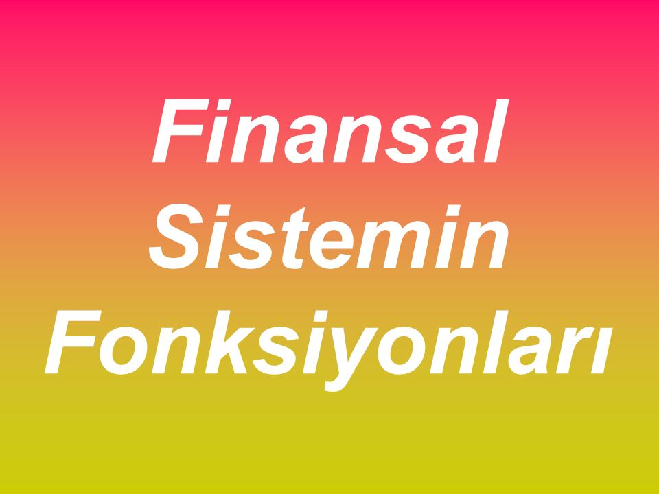 Finansal Sistemin Fonksiyonları