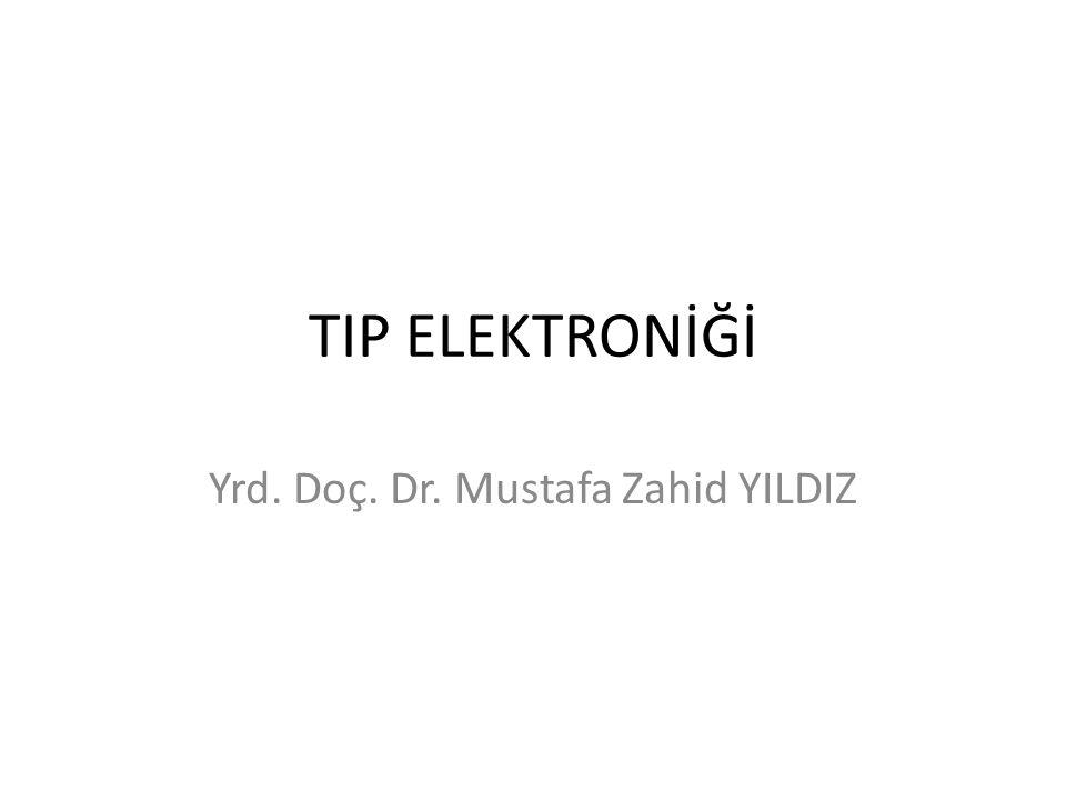 TIP ELEKTRONİĞİ Yrd. Doç. Dr. Mustafa Zahid YILDIZ
