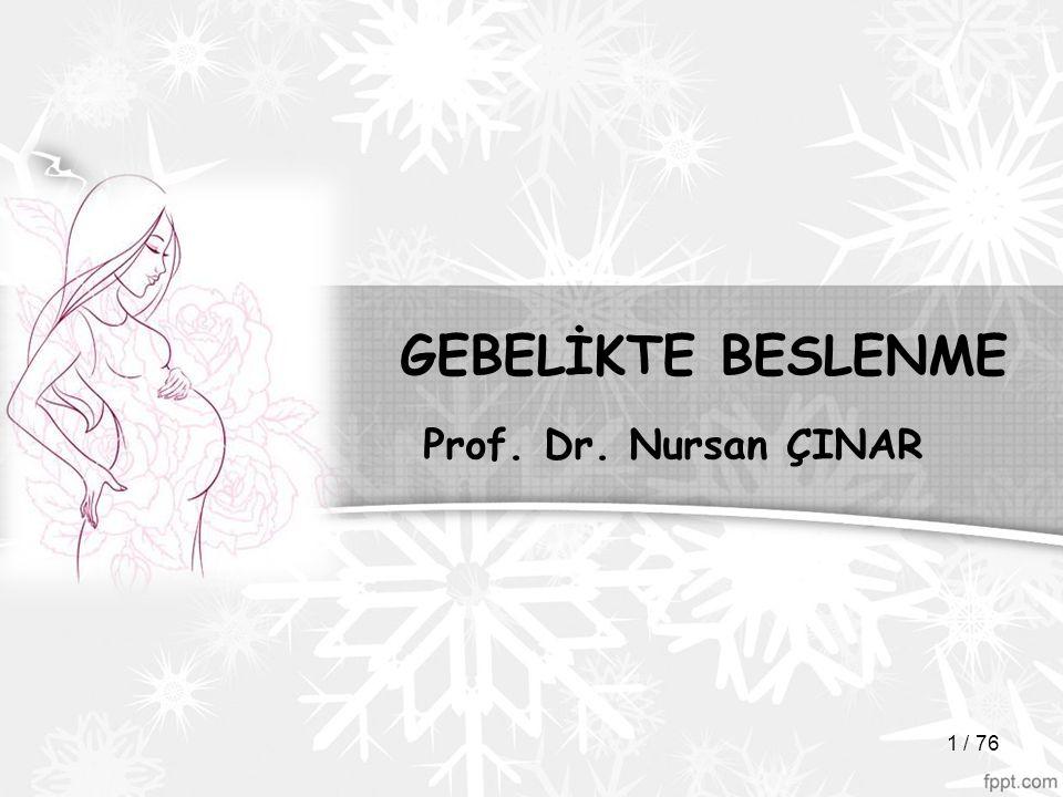 GEBELİKTE BESLENME Prof. Dr. Nursan ÇINAR 1 / 76