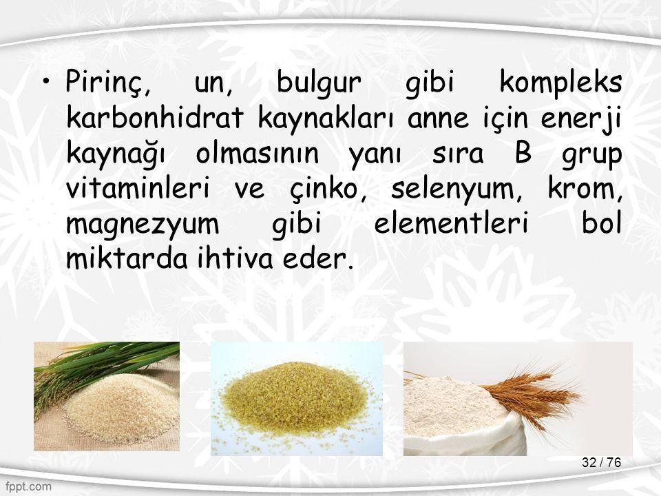 Pirinç, un, bulgur gibi kompleks karbonhidrat kaynakları anne için enerji kaynağı olmasının yanı sıra B grup vitaminleri ve çinko, selenyum, krom, mag