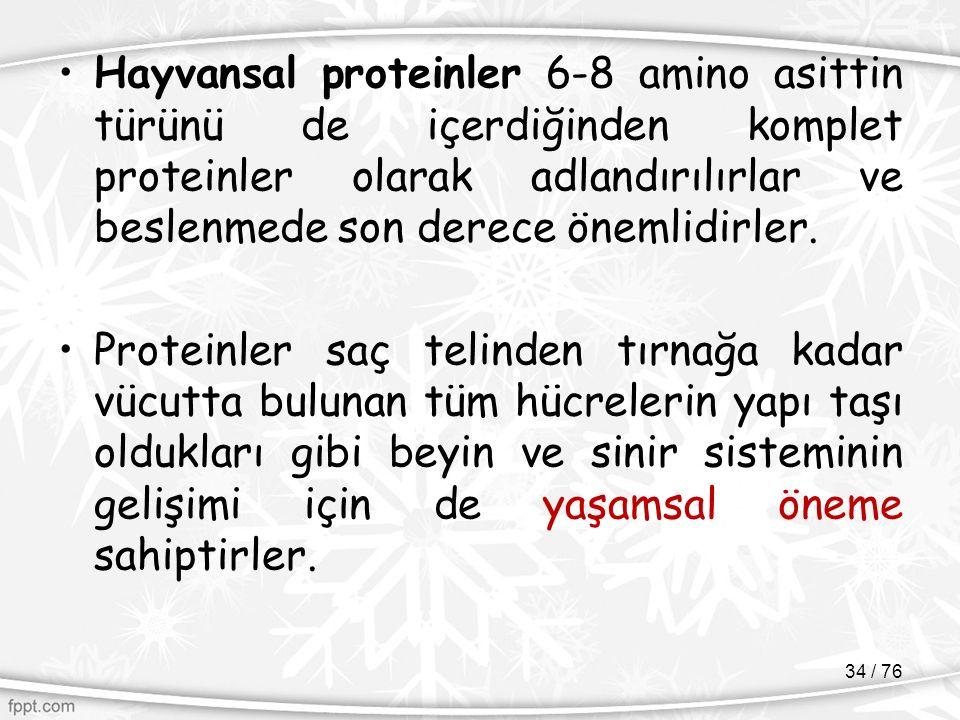 Hayvansal proteinler 6-8 amino asittin türünü de içerdiğinden komplet proteinler olarak adlandırılırlar ve beslenmede son derece önemlidirler. Protein