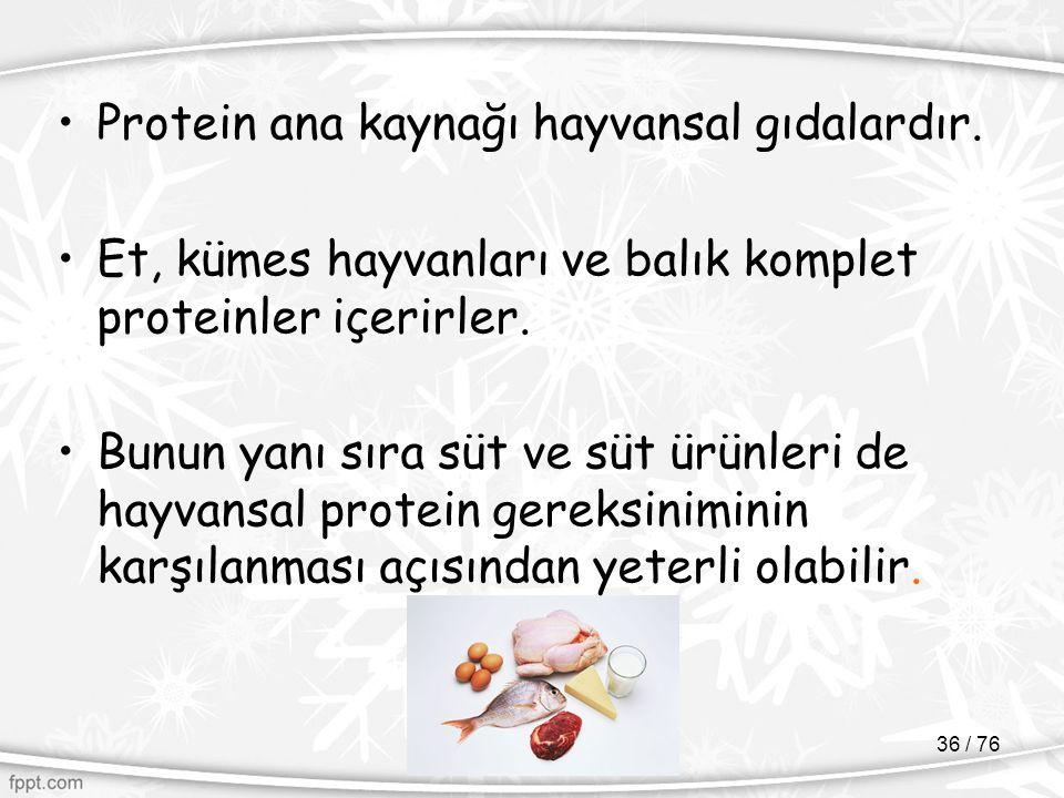 Protein ana kaynağı hayvansal gıdalardır. Et, kümes hayvanları ve balık komplet proteinler içerirler. Bunun yanı sıra süt ve süt ürünleri de hayvansal