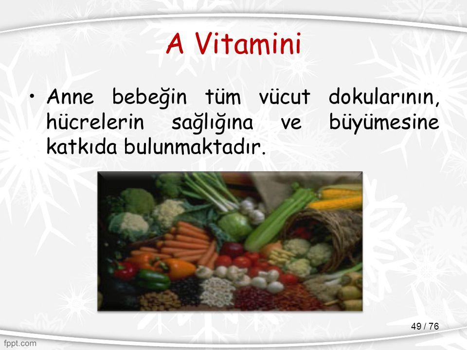 A Vitamini Anne bebeğin tüm vücut dokularının, hücrelerin sağlığına ve büyümesine katkıda bulunmaktadır. 49 / 76