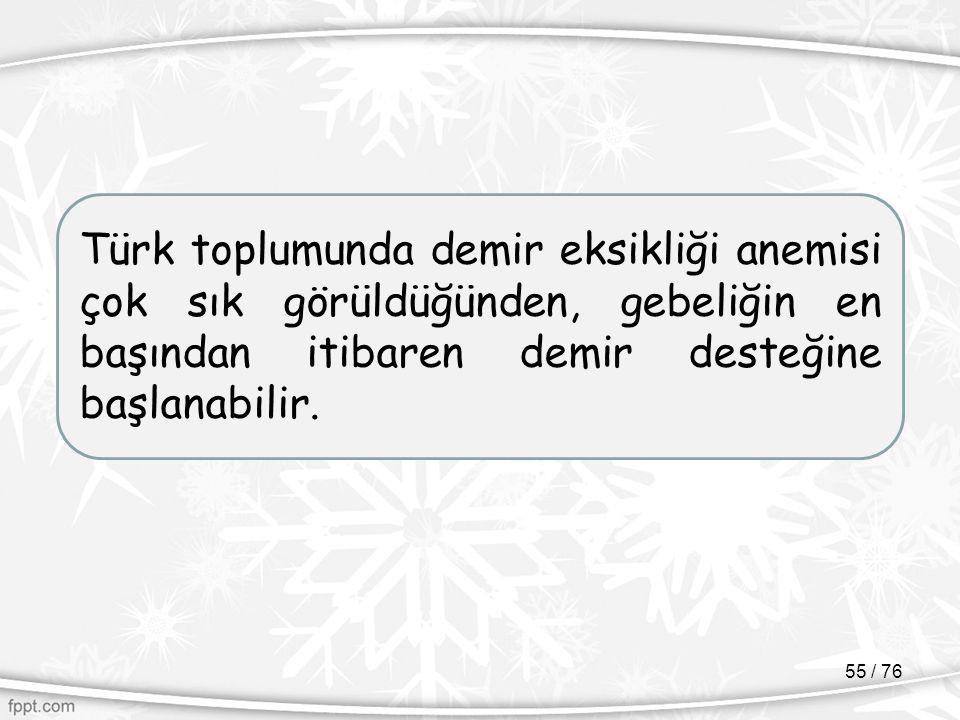 Türk toplumunda demir eksikliği anemisi çok sık görüldüğünden, gebeliğin en başından itibaren demir desteğine başlanabilir. 55 / 76