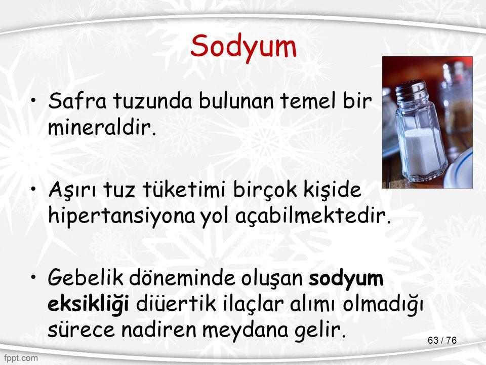 Sodyum Safra tuzunda bulunan temel bir mineraldir. Aşırı tuz tüketimi birçok kişide hipertansiyona yol açabilmektedir. Gebelik döneminde oluşan sodyum